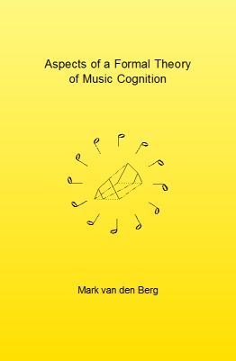 Aspects of a Formal Theory of Music Cognition